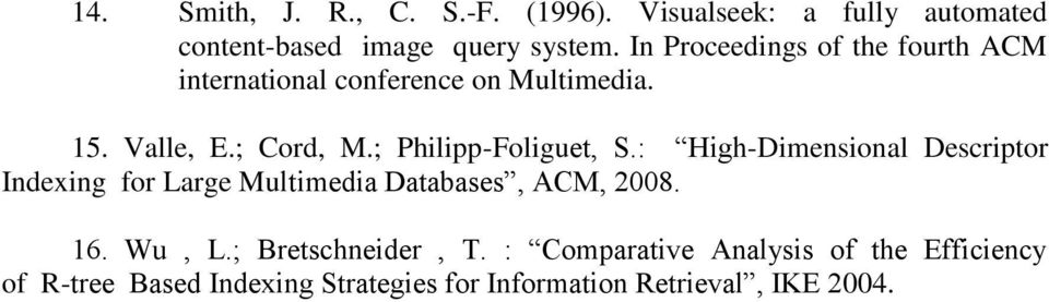 ; Philipp-Foliguet, S.: High-Dimensional Descriptor Indexing for Large Multimedia Databases, ACM, 2008. 16.