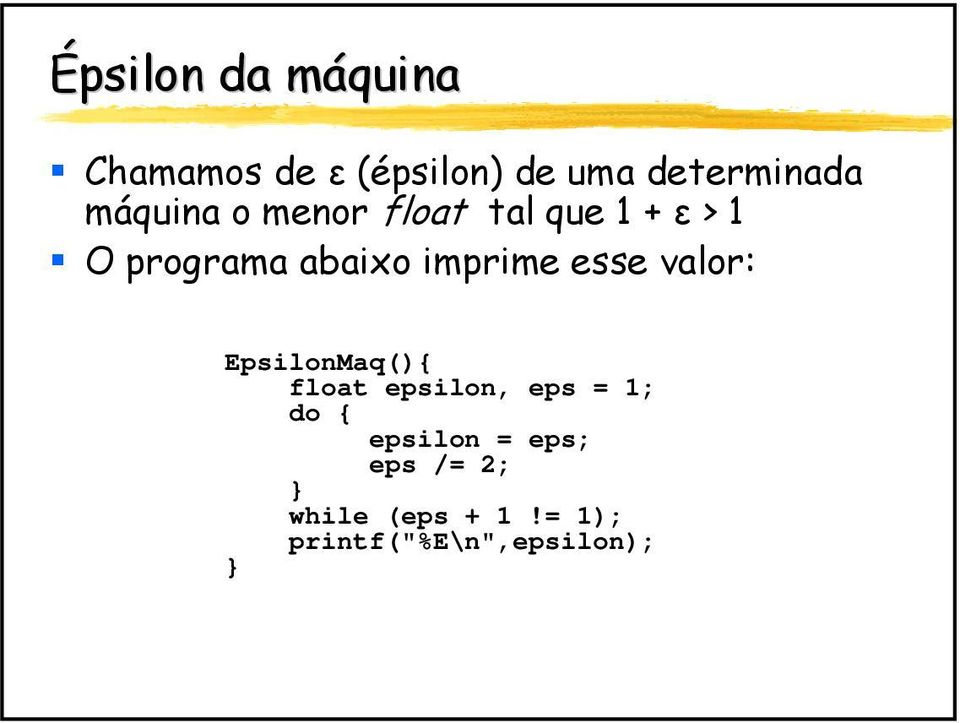 imprime esse valor: EpsilonMaq(){ float epsilon, eps = 1; do {