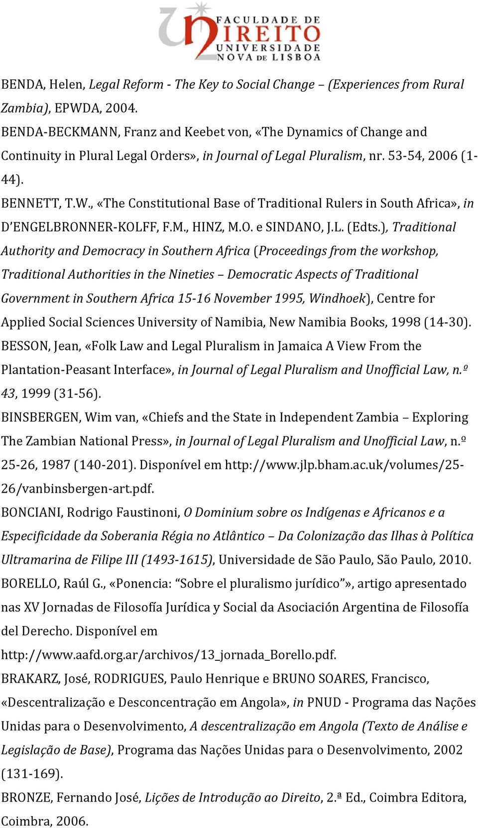 , «The Constitutional Base of Traditional Rulers in South Africa», in D ENGELBRONNER-KOLFF, F.M., HINZ, M.O. e SINDANO, J.L. (Edts.