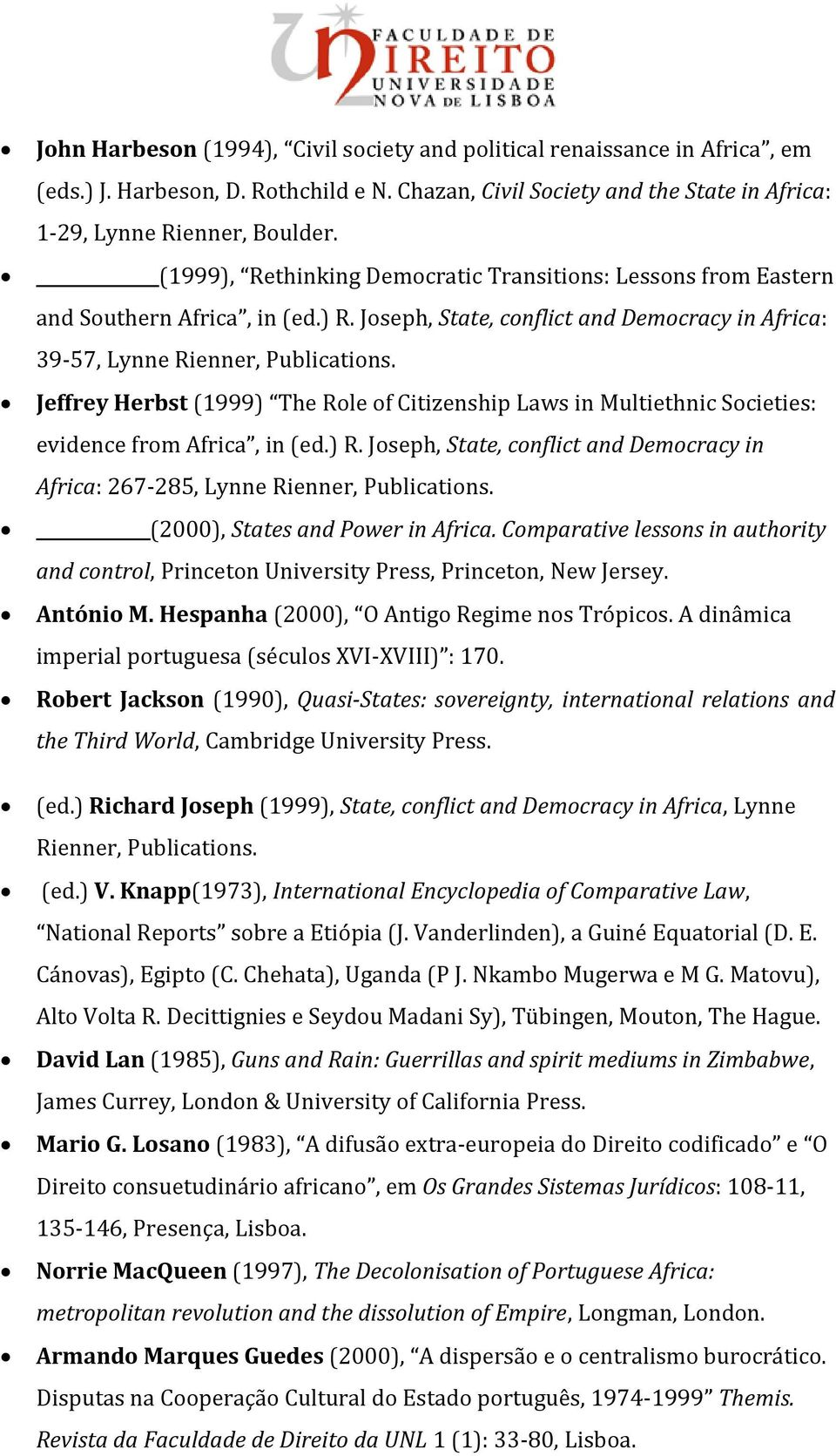 Jeffrey Herbst (1999) The Role of Citizenship Laws in Multiethnic Societies: evidence from Africa, in (ed.) R. Joseph, State, conflict and Democracy in Africa: 267-285, Lynne Rienner, Publications.