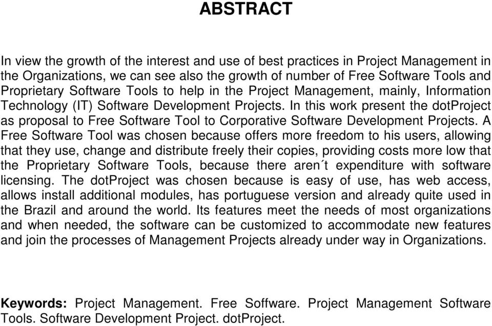 In this work present the dotproject as proposal to Free Software Tool to Corporative Software Development Projects.