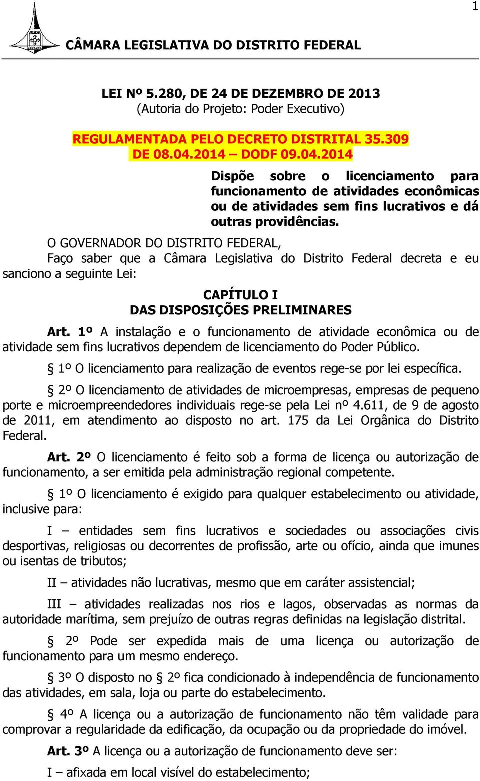 O GOVERNADOR DO DISTRITO FEDERAL, Faço saber que a Câmara Legislativa do Distrito Federal decreta e eu sanciono a seguinte Lei: CAPÍTULO I DAS DISPOSIÇÕES PRELIMINARES Art.