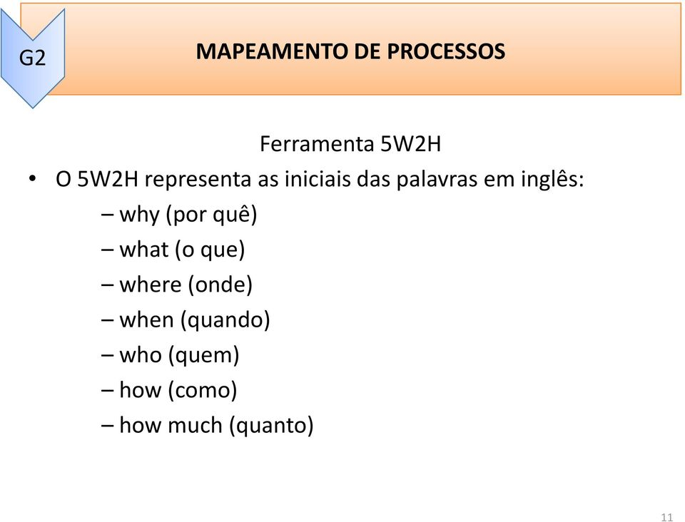 inglês: why (por quê) what (o que) where (onde)
