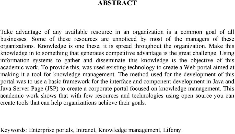 Using information systems to gather and disseminate this knowledge is the objective of this academic work.