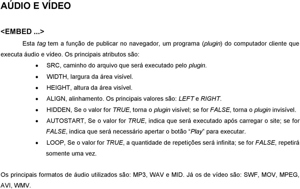 Os principais valores são: LEFT e RIGHT. HIDDEN, Se o valor for TRUE, torna o plugin visível; se for FALSE, torna o plugin invisível.