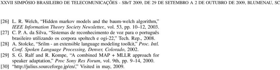Stolcke, Srilm - an extensible language modeling toolkit, Proc. Intl. Conf. Spoken Language Processing, Denver, Colorado, 2002. [29] S. G. Ralf and R.