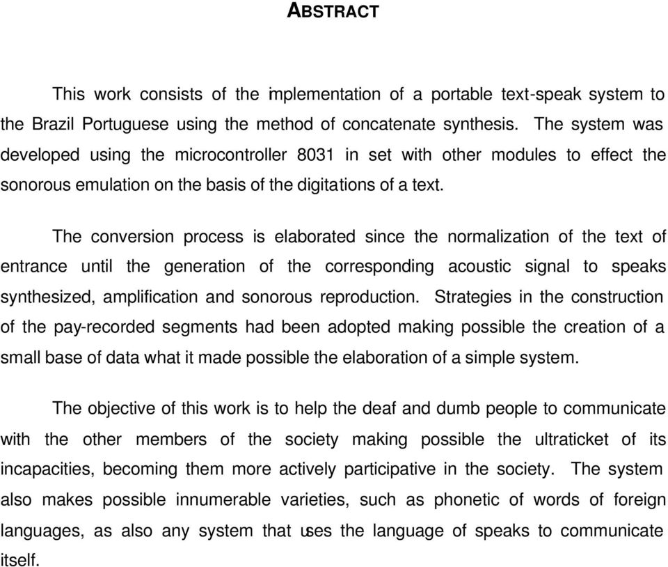 The conversion process is elaborated since the normalization of the text of entrance until the generation of the corresponding acoustic signal to speaks synthesized, amplification and sonorous