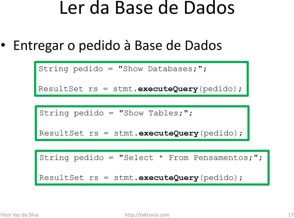 "executequery(pedido); String pedido = ""Show Tables;""; ResultSet rs = stmt."