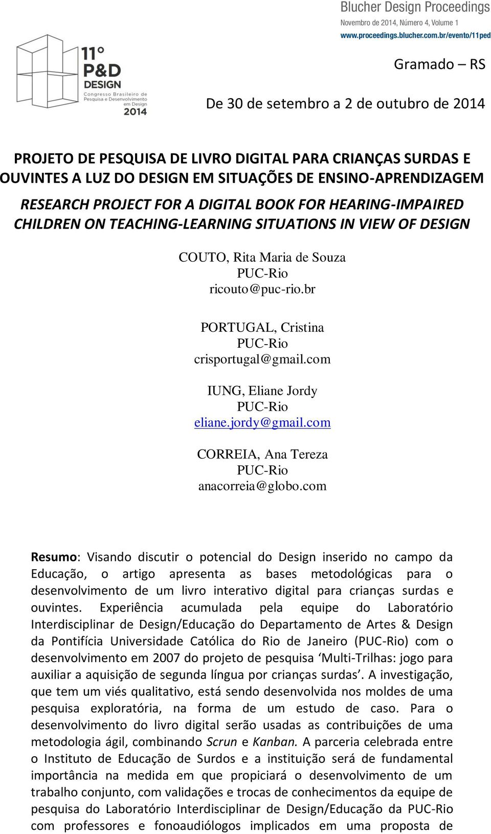 PROJECT FOR A DIGITAL BOOK FOR HEARING-IMPAIRED CHILDREN ON TEACHING-LEARNING SITUATIONS IN VIEW OF DESIGN COUTO, Rita Maria de Souza PUC-Rio ricouto@puc-rio.