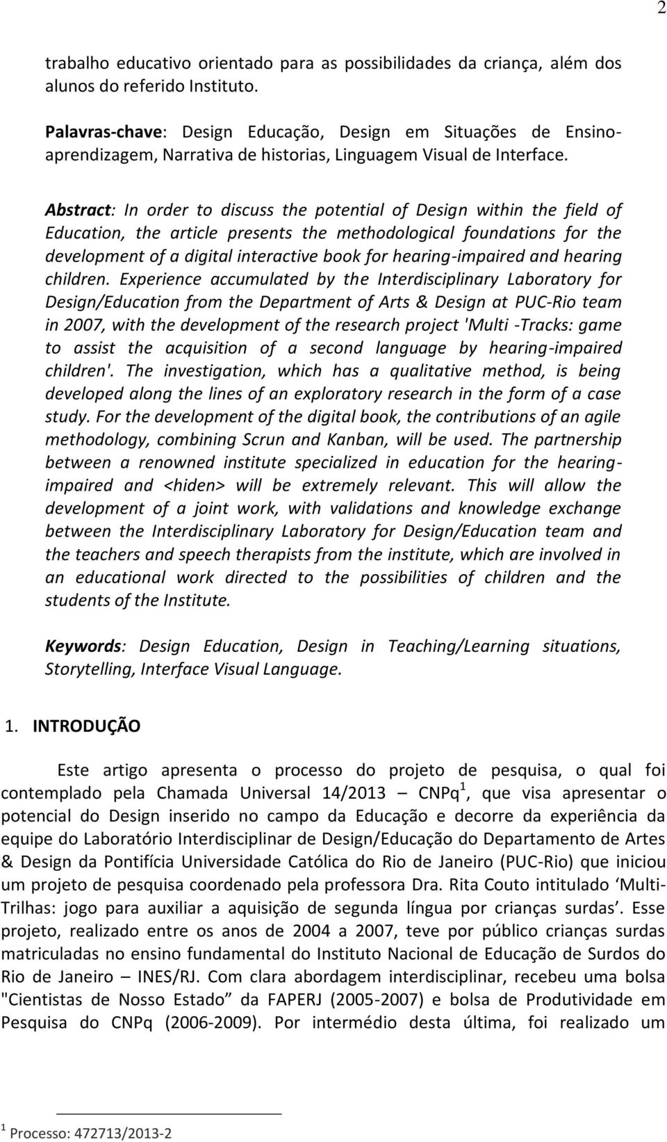 Abstract: In order to discuss the potential of Design within the field of Education, the article presents the methodological foundations for the development of a digital interactive book for