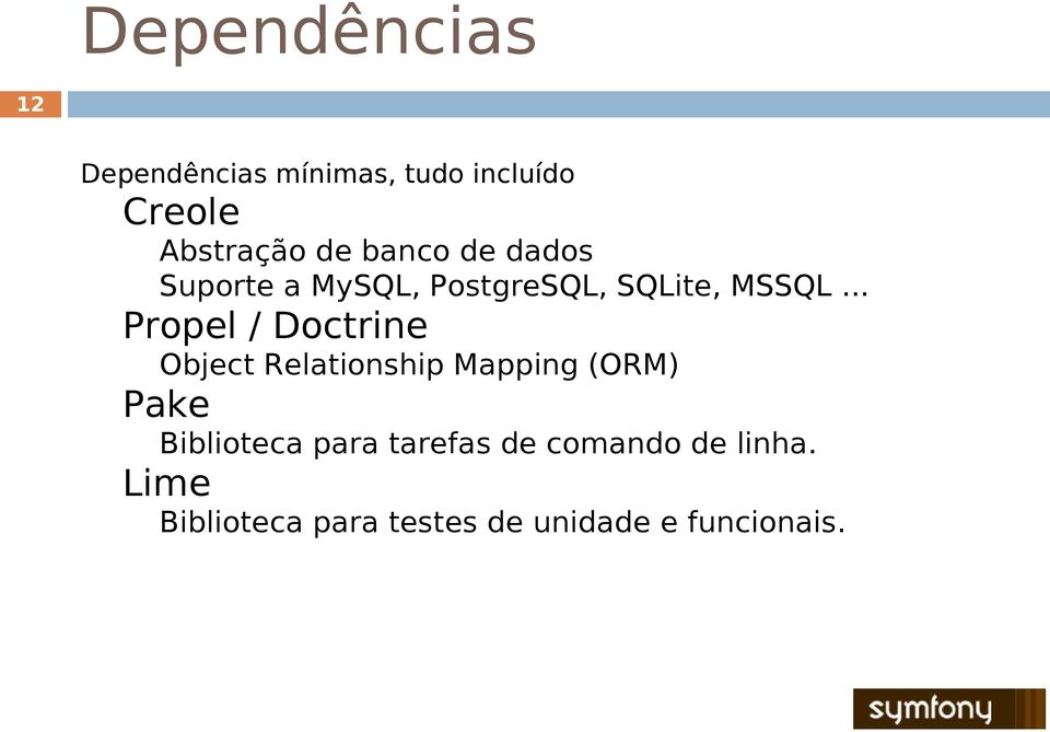.. Propel / Doctrine Object Relationship Mapping (ORM) Pake Biblioteca