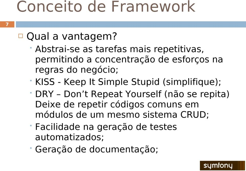 negócio; KISS - Keep It Simple Stupid (simplifique); DRY Don t Repeat Yourself (não se