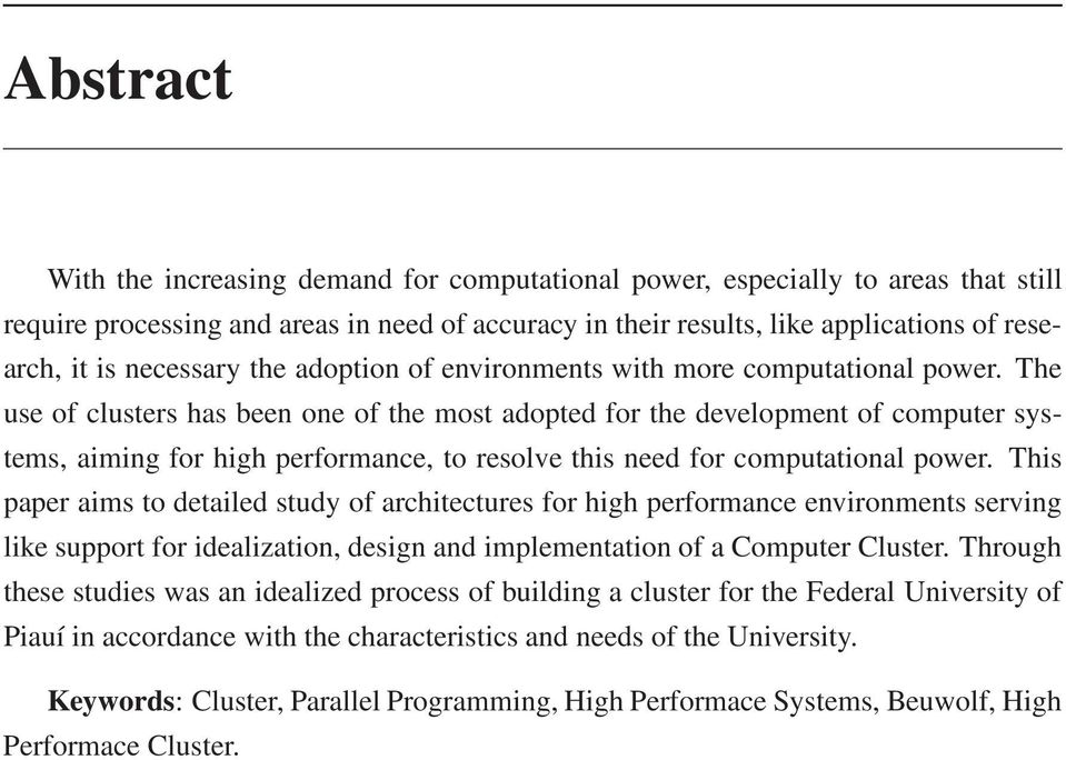 The use of clusters has been one of the most adopted for the development of computer systems, aiming for high performance, to resolve this need for computational power.