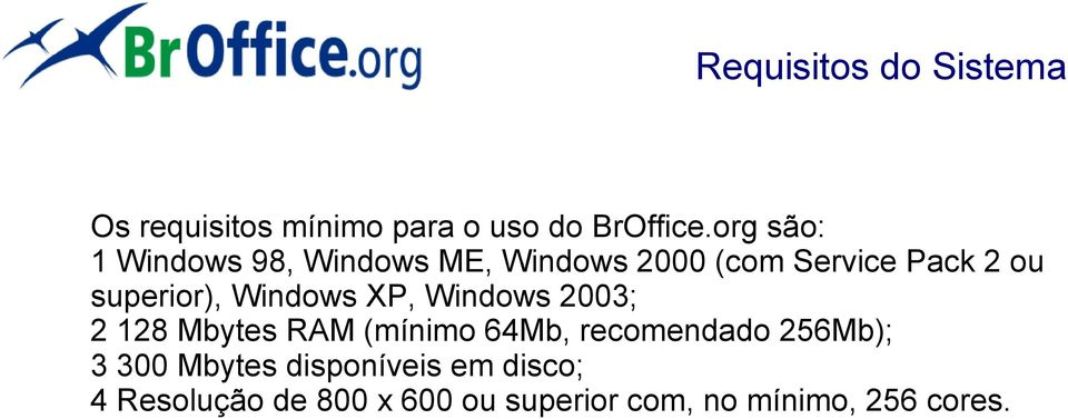 superior), Windows XP, Windows 2003; 2 128 Mbytes RAM (mínimo 64Mb, recomendado