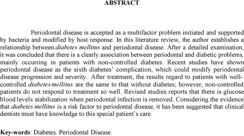 After a detailed examination, it was concluded that there is a clearly association between periodontal and diabetic problems, mainly occurring in patients with non-controlled diabetes.