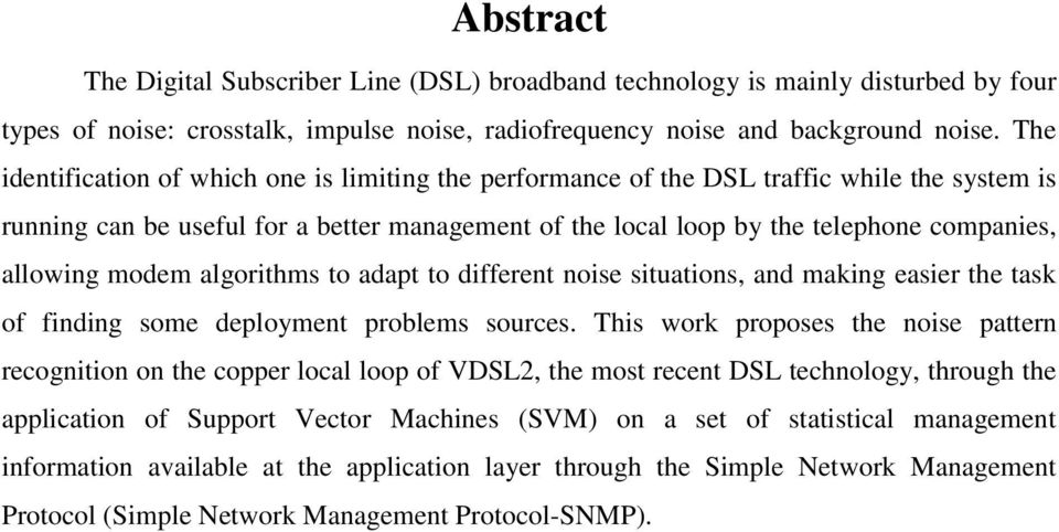 modem algorithms to adapt to different noise situations, and making easier the task of finding some deployment problems sources.