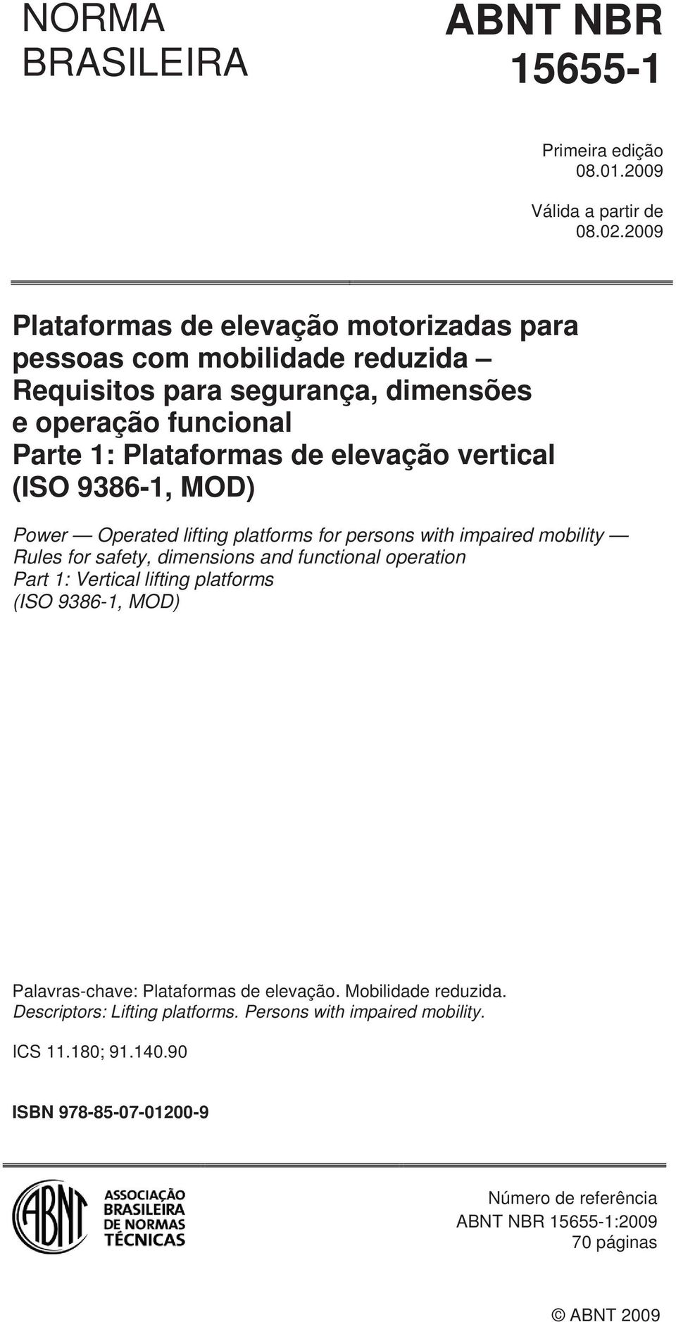 vertical (ISO 9386-1, MOD) Power Operated lifting platforms for persons with impaired mobility Rules for safety, dimensions and functional operation Part 1: Vertical