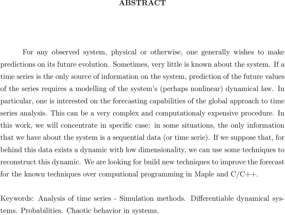 In particular, one is interested on the forecasting capabilities of the global approach to time series analysis. This can be a very complex and computationaly expensive procedure.