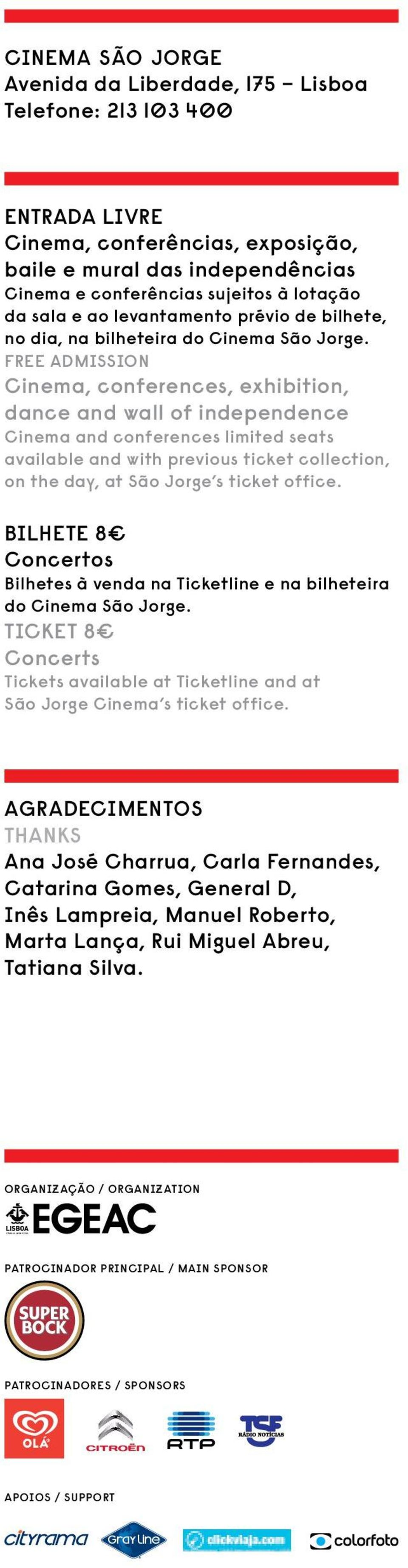 FREE ADMISSION Cinema, conferences, exhibition, dance and wall of independence Cinema and conferences limited seats available and with previous ticket collection, on the day, at São Jorge s ticket