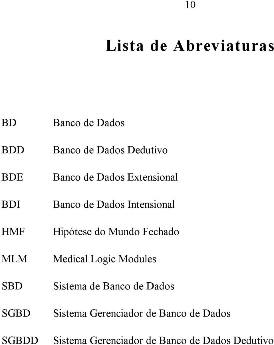 Hipótese do Mundo Fechado Medical Logic Modules Sistema de Banco de Dados