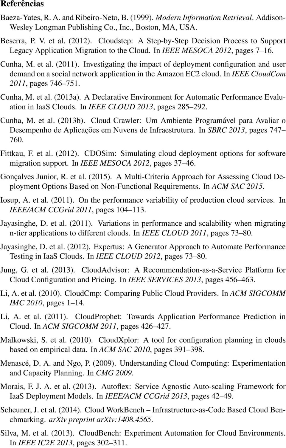 Investigating the impact of deployment configuration and user demand on a social network application in the Amazon EC2 cloud. In IEEE CloudCom 2011, pages 746 751. Cunha, M. et al. (2013a).