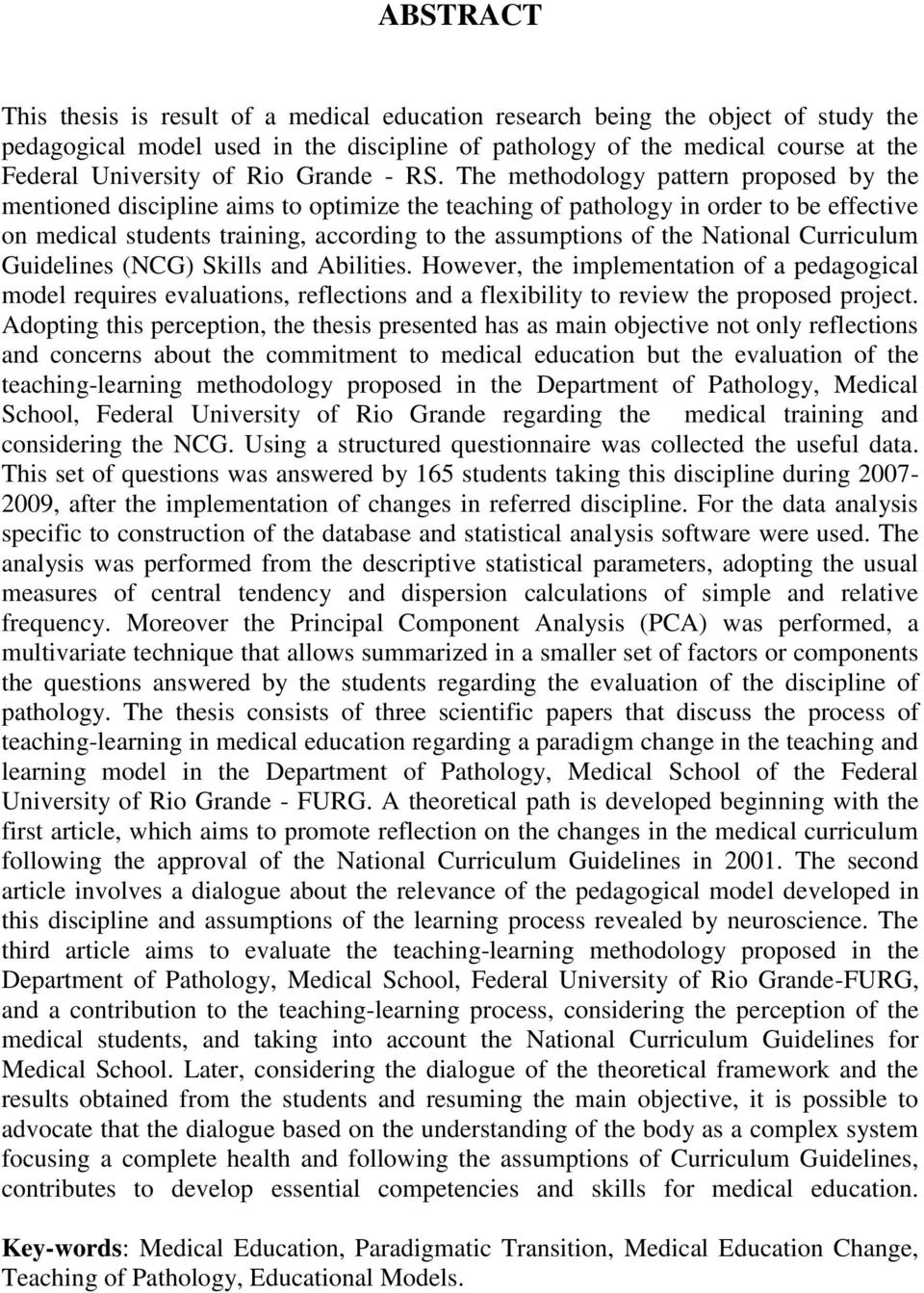 The methodology pattern proposed by the mentioned discipline aims to optimize the teaching of pathology in order to be effective on medical students training, according to the assumptions of the