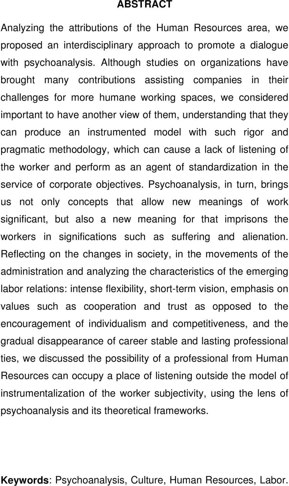 understanding that they can produce an instrumented model with such rigor and pragmatic methodology, which can cause a lack of listening of the worker and perform as an agent of standardization in