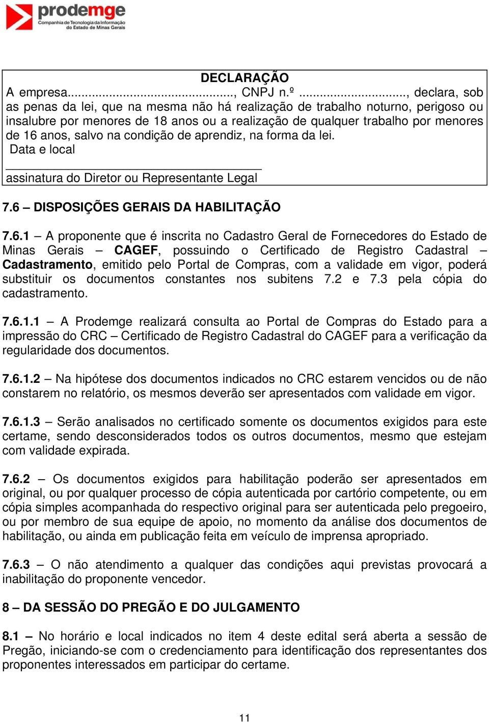 na condição de aprendiz, na forma da lei. Data e local assinatura do Diretor ou Representante Legal 7.6