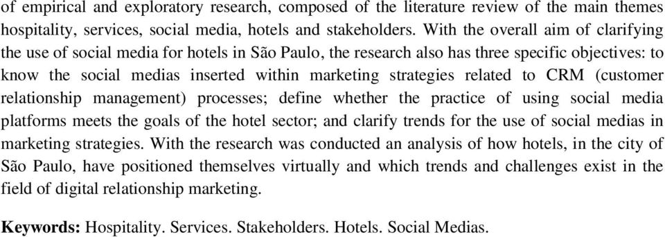 related to CRM (customer relationship management) processes; define whether the practice of using social media platforms meets the goals of the hotel sector; and clarify trends for the use of social