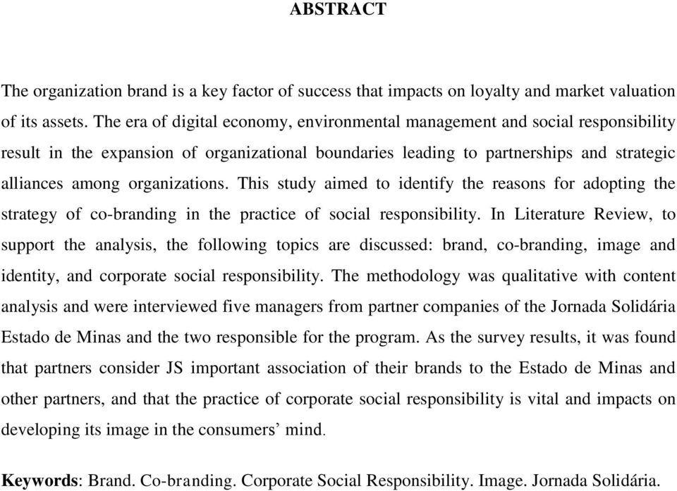 This study aimed to identify the reasons for adopting the strategy of co-branding in the practice of social responsibility.
