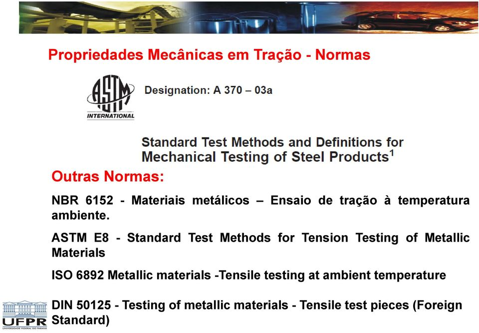 ASTM E8 - Standard Test Methods for Tension Testing of Metallic Materials ISO 6892