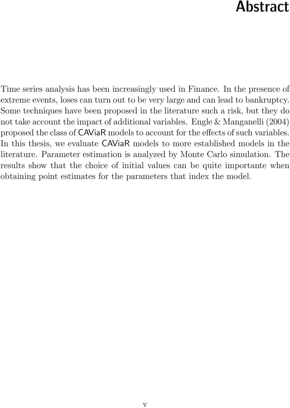 Engle & Manganelli (2004) proposed the class of CAViaR models to account for the effects of such variables.