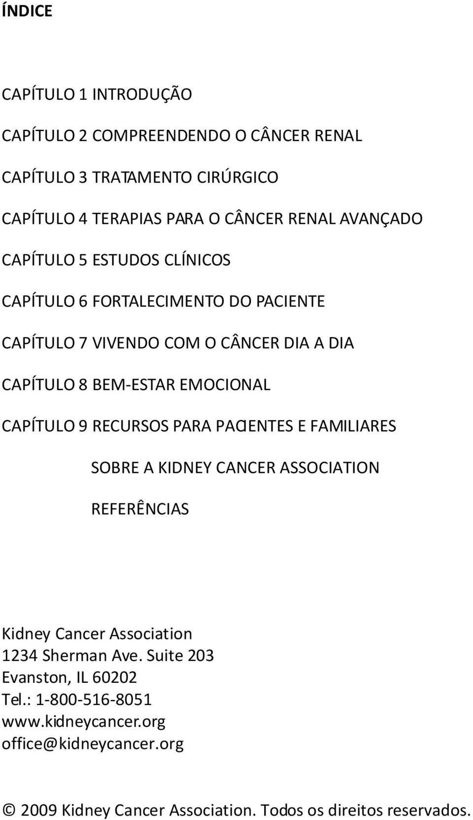 EMOCIONAL CAPÍTULO 9 RECURSOS PARA PACIENTES E FAMILIARES SOBRE A KIDNEY CANCER ASSOCIATION REFERÊNCIAS Kidney Cancer Association 1234 Sherman