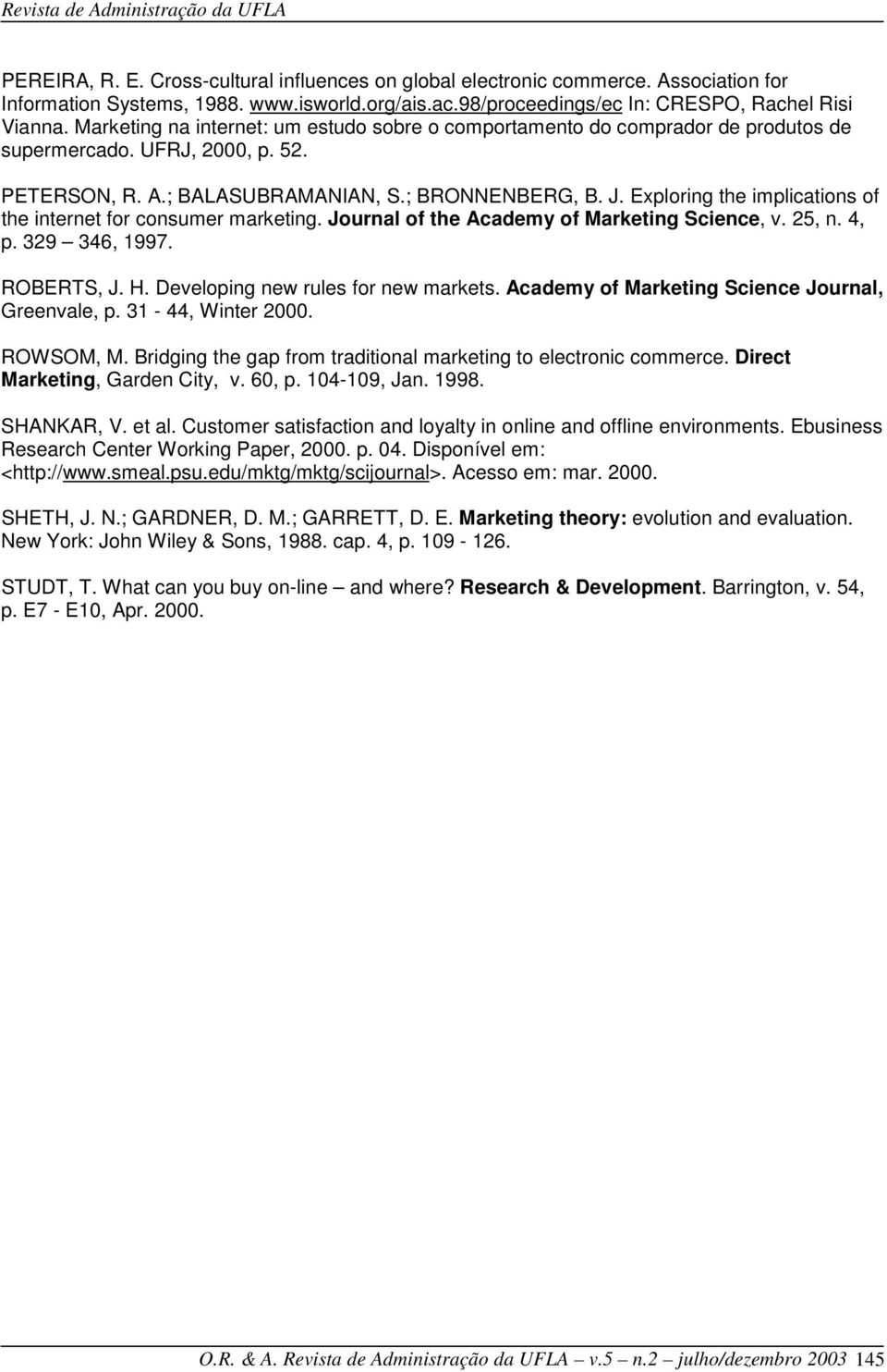 ; BALASUBRAMANIAN, S.; BRONNENBERG, B. J. Exploring the implications of the internet for consumer marketing. Journal of the Academy of Marketing Science, v. 25, n. 4, p. 329 346, 1997. ROBERTS, J. H.