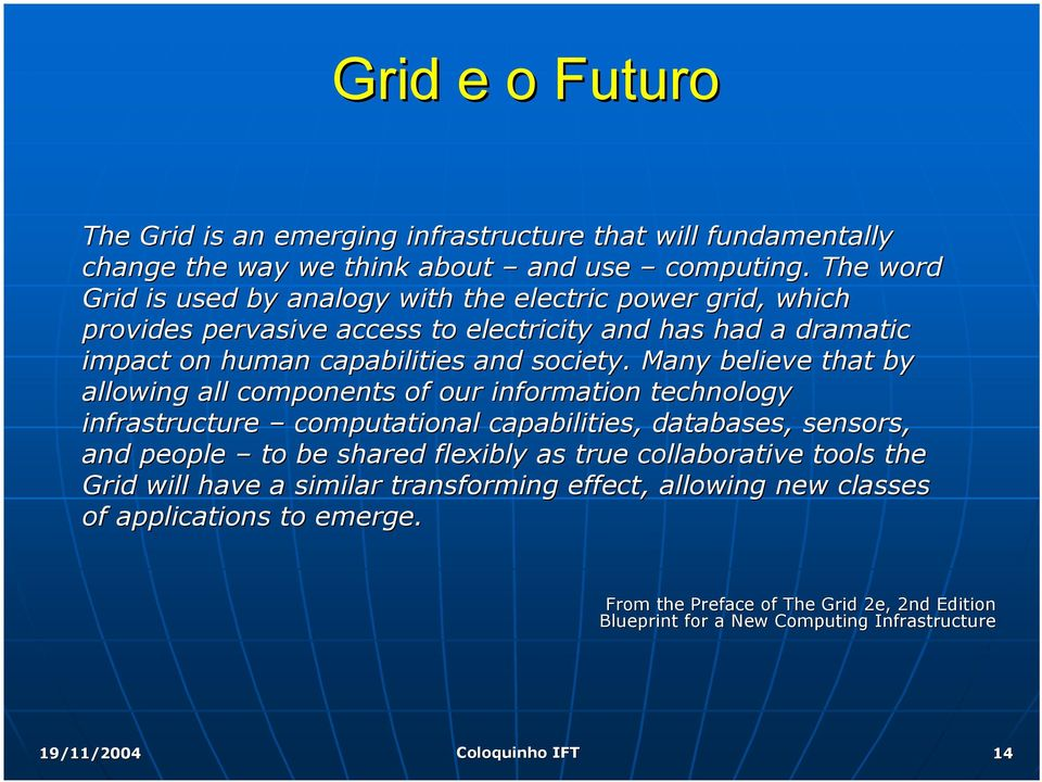 Many believe that by allowing all components of our information technology infrastructure computational capabilities, databases, sensors, and people to be shared flexibly as true