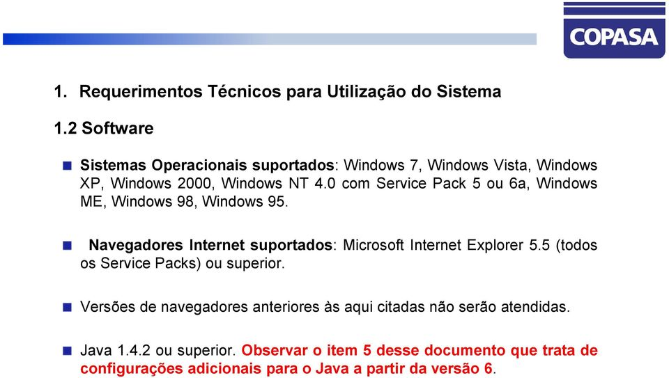 0 com Service Pack 5 ou 6a, Windows ME, Windows 98, Windows 95. Navegadores Internet suportados: Microsoft Internet Explorer 5.