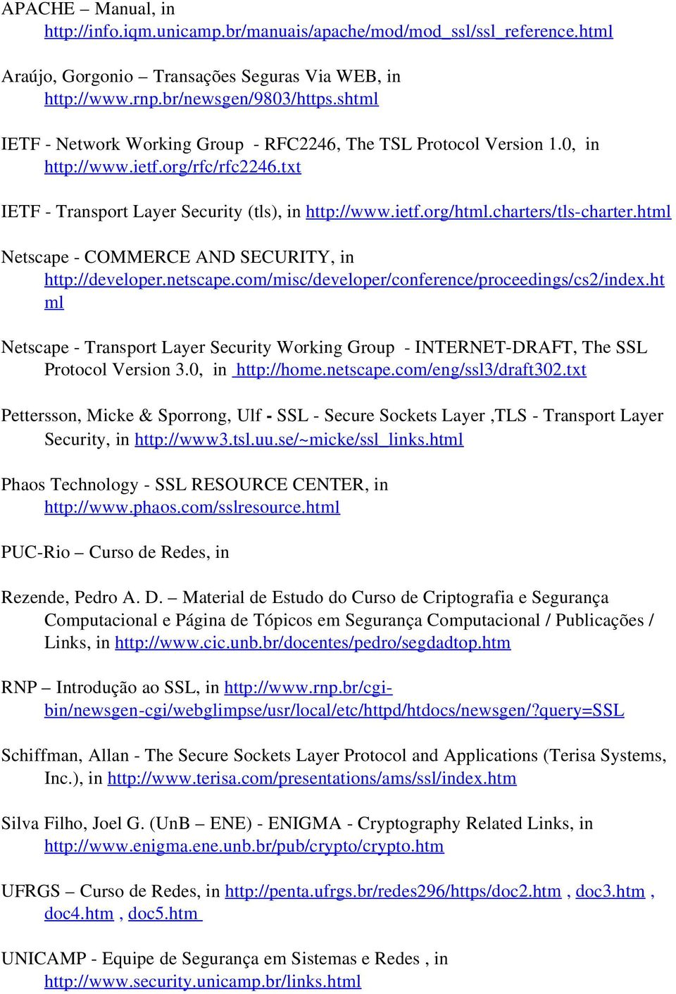 charters/tls-charter.html Netscape - COMMERCE AND SECURITY, in http://developer.netscape.com/misc/developer/conference/proceedings/cs2/index.