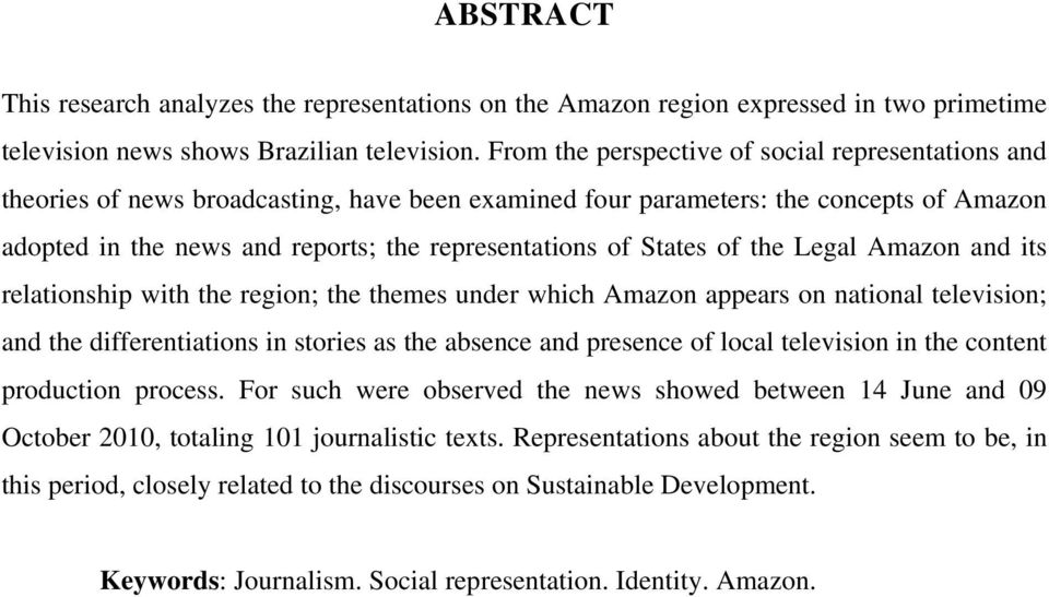 States of the Legal Amazon and its relationship with the region; the themes under which Amazon appears on national television; and the differentiations in stories as the absence and presence of local