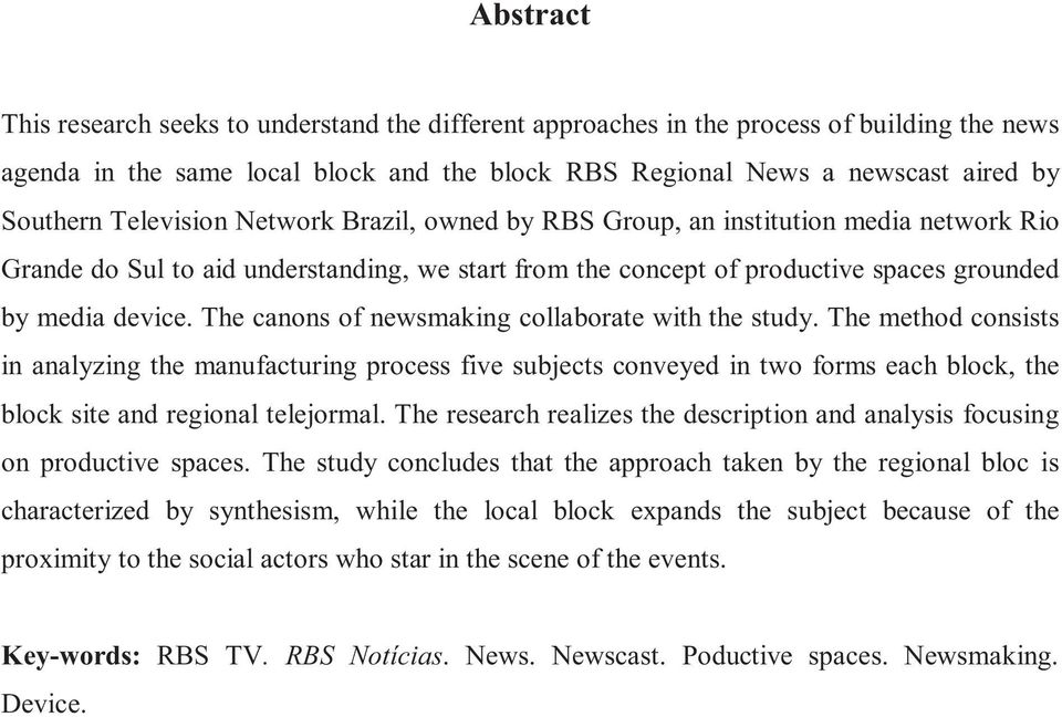 The canons of newsmaking collaborate with the study. The method consists in analyzing the manufacturing process five subjects conveyed in two forms each block, the block site and regional telejormal.