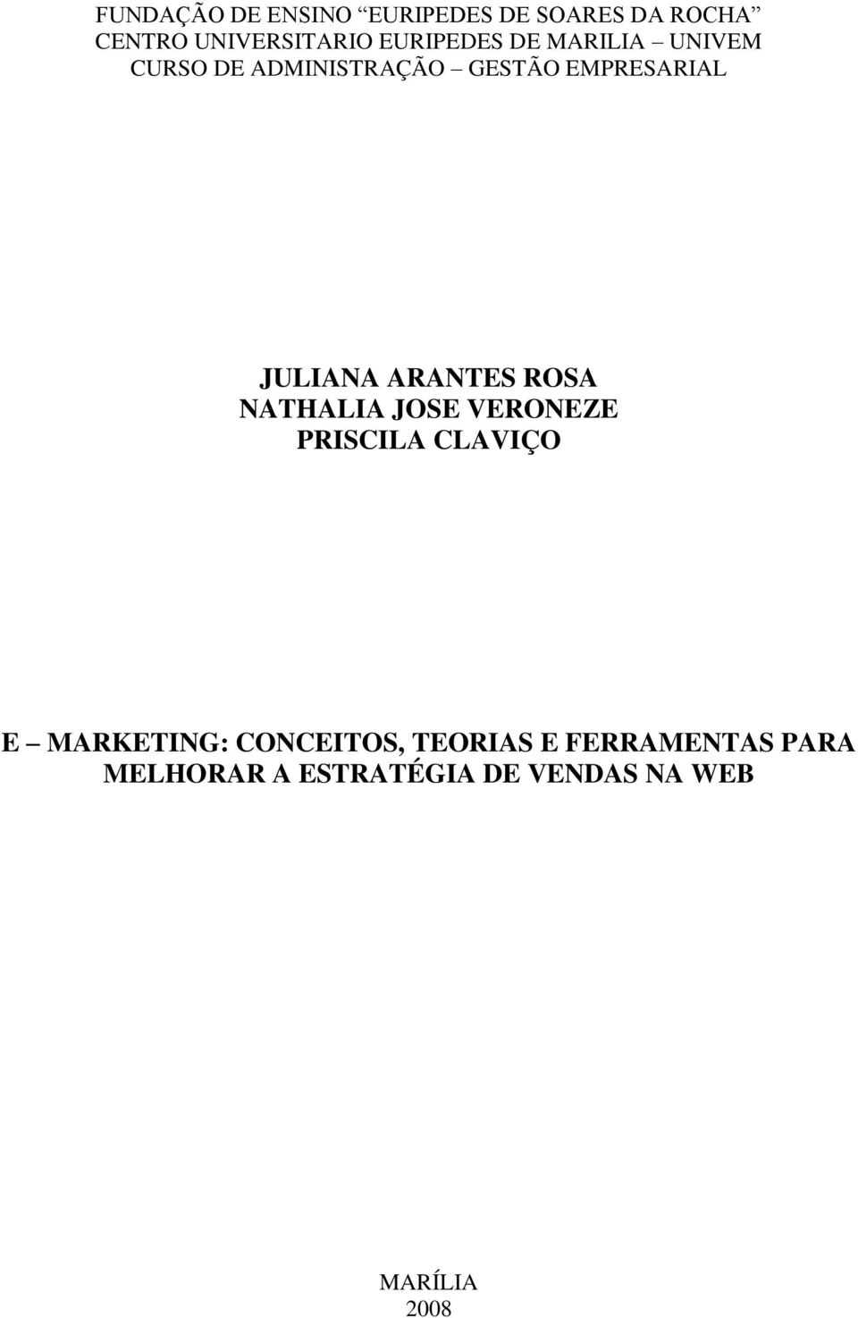JULIANA ARANTES ROSA NATHALIA JOSE VERONEZE PRISCILA CLAVIÇO E MARKETING: