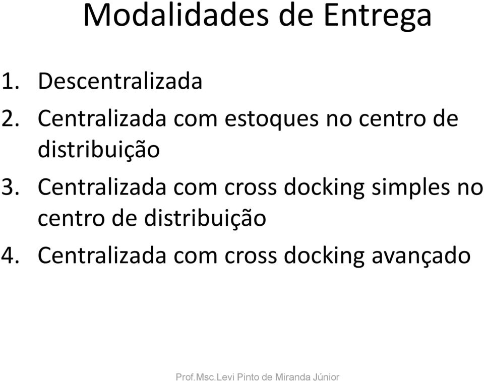 3. Centralizada com cross docking simples no centro