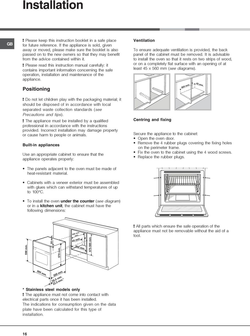 ! Please read this instruction manual carefully: it contains important information concerning the safe operation, installation and maintenance of the appliance. Positioning!