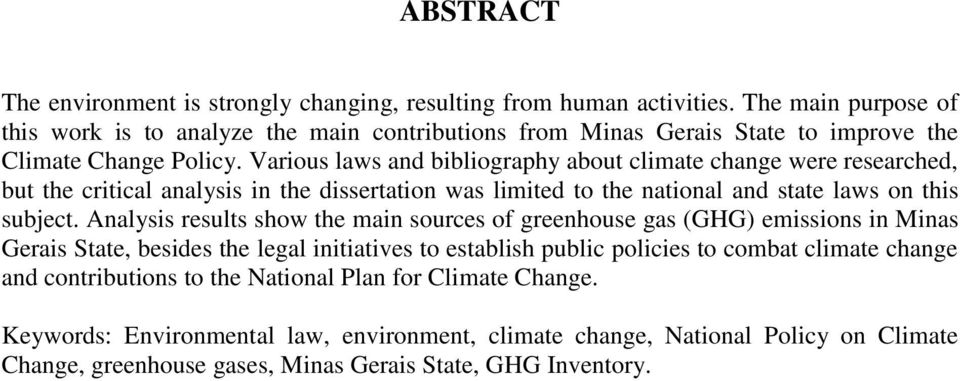 Various laws and bibliography about climate change were researched, but the critical analysis in the dissertation was limited to the national and state laws on this subject.