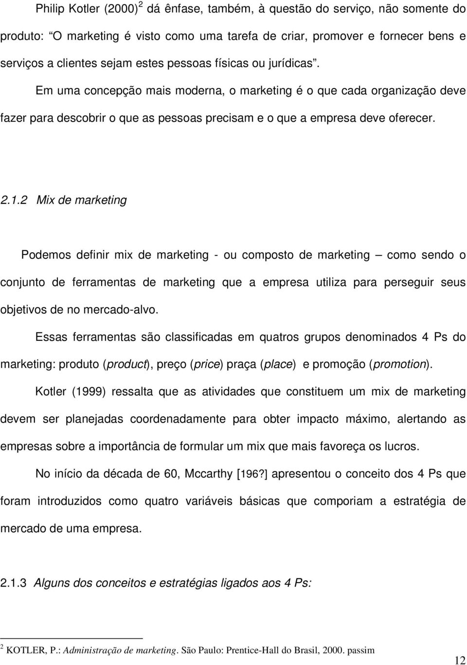 2 Mix de marketing Podemos definir mix de marketing - ou composto de marketing como sendo o conjunto de ferramentas de marketing que a empresa utiliza para perseguir seus objetivos de no mercado-alvo.