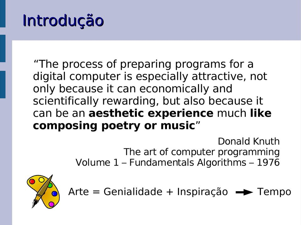 because it can be an aesthetic experience much like composing poetry or music Donald Knuth