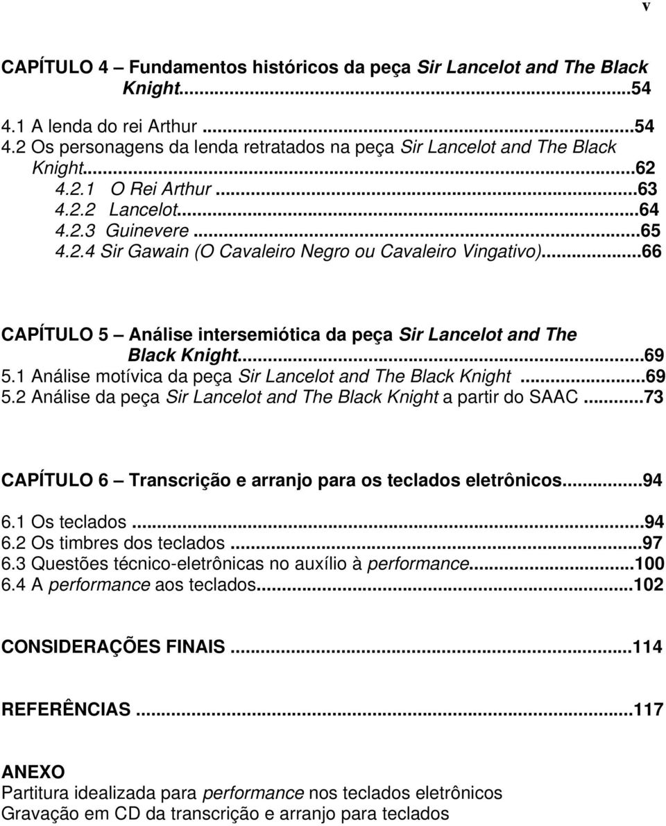 ..66 CAPÍTULO 5 Análise intersemiótica da peça Sir Lancelot and The Black Knight...69 5.1 Análise motívica da peça Sir Lancelot and The Black Knight...69 5.2 Análise da peça Sir Lancelot and The Black Knight a partir do SAAC.