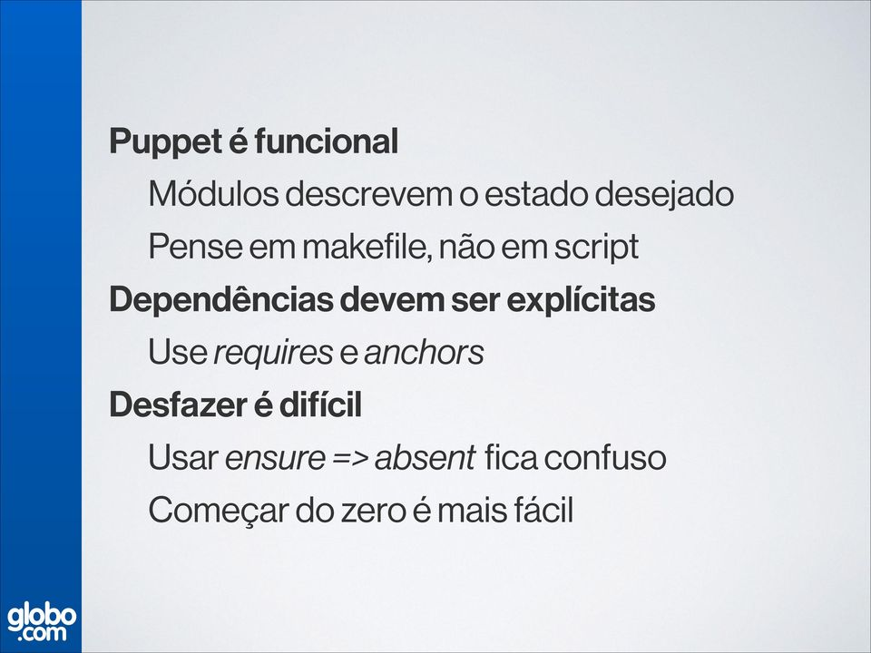 explícitas Use requires e anchors Desfazer é difícil