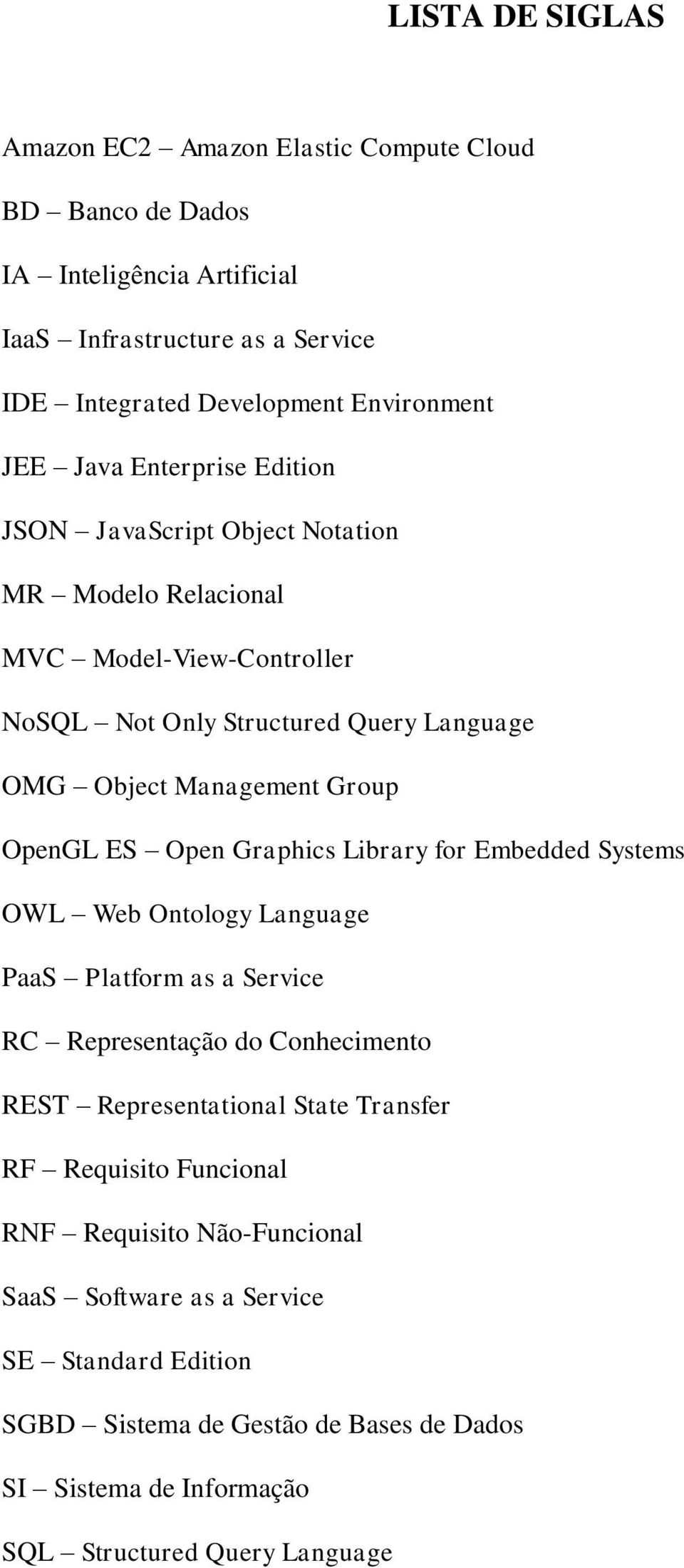 ES Open Graphics Library for Embedded Systems OWL Web Ontology Language PaaS Platform as a Service RC Representação do Conhecimento REST Representational State Transfer RF