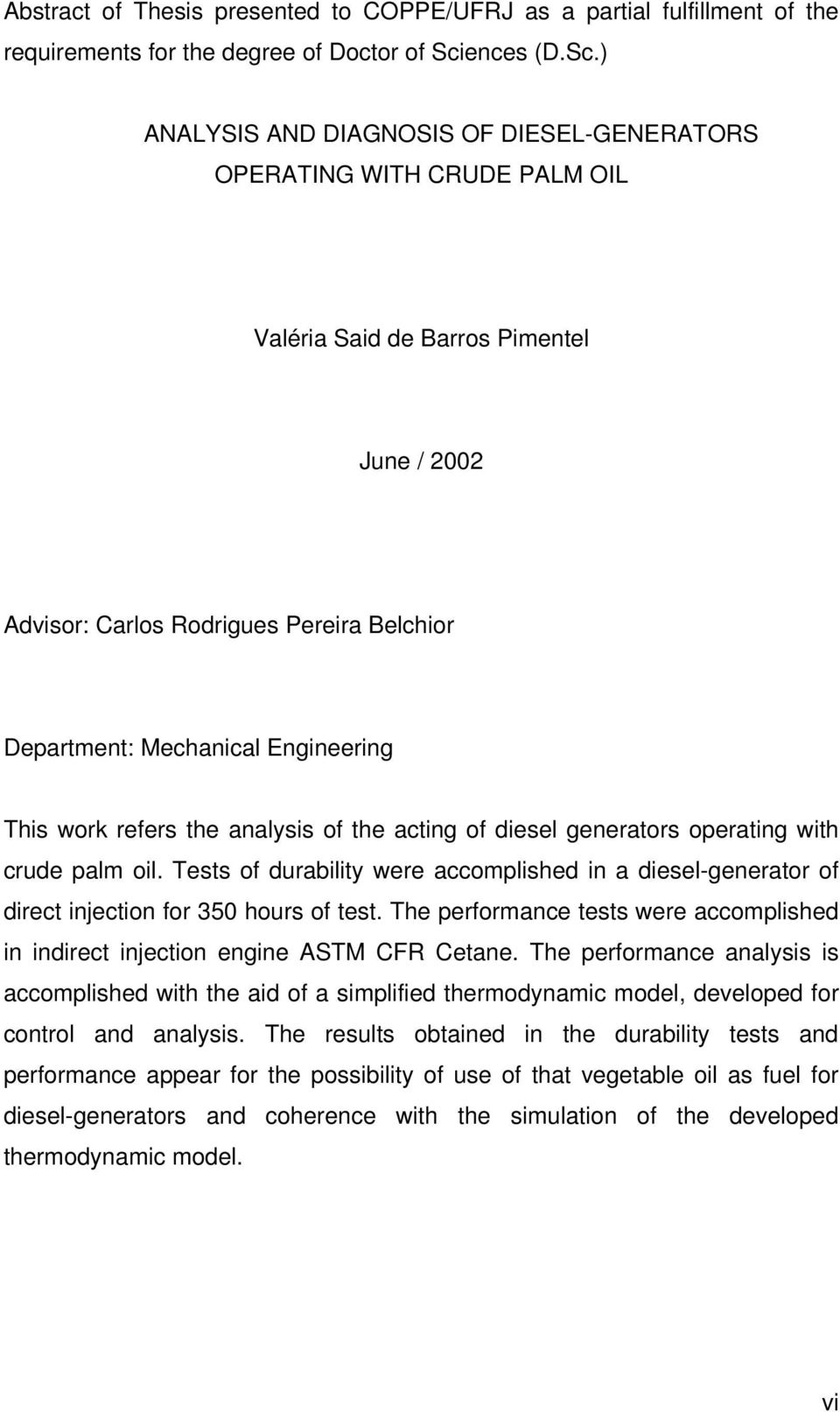) ANALYSIS AND DIAGNOSIS OF DIESEL-GENERATORS OPERATING WITH CRUDE PALM OIL Valéria Said de Barros Pimentel June / 2002 Advisor: Carlos Rodrigues Pereira Belchior Department: Mechanical Engineering