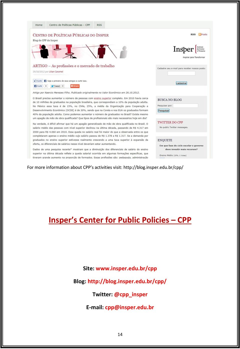 br/cpp/ Insper s Center for Public Policies CPP Site: www.
